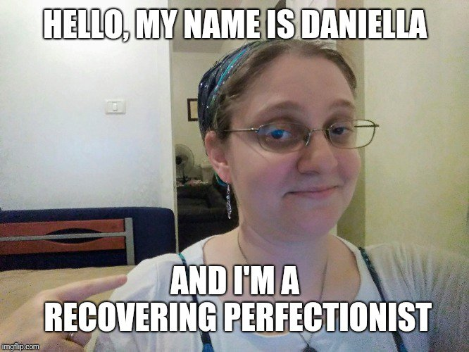 """photo of Daniella pointing to herself with caption: """"Hello, my name is Daniella, and I'm a recovering perfectionist"""""""